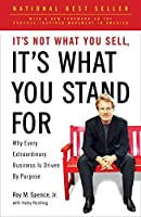 It's Not What You Sell, It's What You Stand For: Why Every Extraordinary Business Is Driven by Purpose by Roy M. Spence Jr.(2011-10-25)