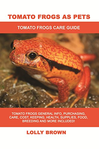 Tomato Frogs as Pets: Tomato Frogs General Info, Purchasing, Care, Cost, Keeping, Health, Supplies, Food, Breeding and More Included! Tomato Frogs Care Guide (English Edition)