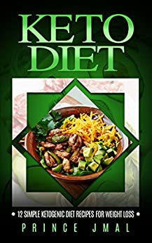 Keto Diet: 12 Simple KetoGenic Diet Recipes For Weight Loss by [Jmal, Prince]