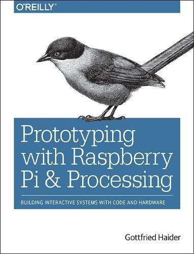 [画像:Prototyping With Raspberry Pi & Processing: Building Interactive Systems With Code and Hardware]
