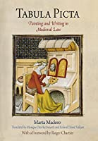 Tabula Picta: Painting and Writing in Medieval Law (Material Texts)