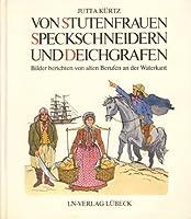 Von Stutenfrauen, Speckschneidern und Deichgrafen. Bilder berichten von alten Berufen an der Waterkant