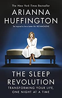 The Sleep Revolution: Transforming Your Life, One Night at a Time by [Huffington, Arianna]