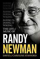 Maybe I'm Doing It Wrong: The Life & Music of Randy Newman