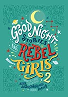 Good Night Stories for Rebel Girls 2: Mehr aussergewoehnliche Frauen