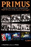 Primus: Over the Electric Grapevine--Insight into Primus and the World of Les Claypool