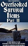 アウトドア用品 Overlooked Survival Items Part II: 20 More Underrated and Overlooked Items To Have In Your Stockpile For Survival and Disaster Preparedness (English Edition)