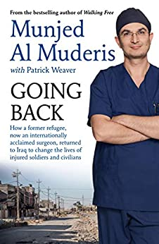 Going Back: How a former refugee, now an internationally acclaimed surgeon, returned to Iraq to change the lives of injured soldiers and civilians by [Al Muderis, Munjed, Weaver, Patrick]