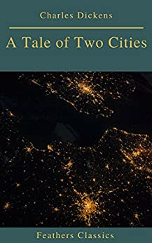 A Tale of Two Cities (Best Navigation, Active TOC)(Feathers Classics) by [Dickens, Charles, Classics, Prometheus]