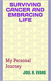 Surviving Cancer and Embracing Life: My Personal Journey by [Evans, Joel R.]