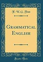 Grammatical English (Classic Reprint)