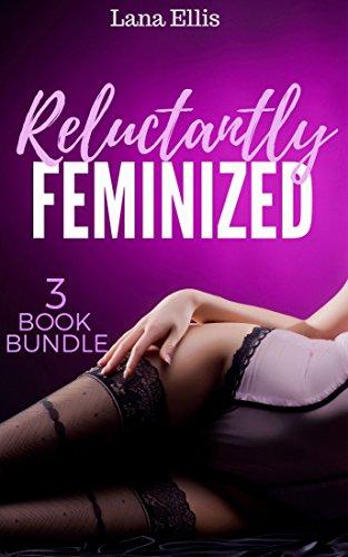 Reluctantly Feminized: 3 Book Bundle (Feminization / Femdom / Crossdressing) (English Edition)