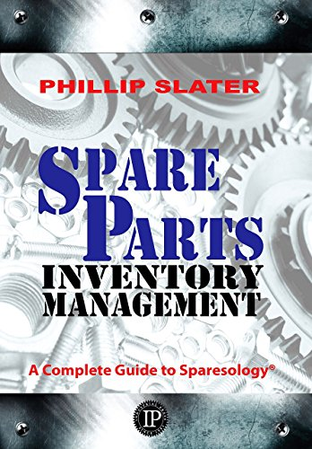 Download Spare Parts Inventory Management: A Complete Guide to Sparesology 0831136081