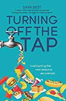 Turning Off The Tap: Overcoming The Real Reasons We Overeat