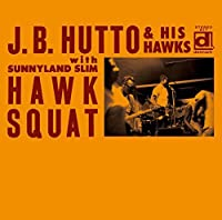 Hawk Squat-Deluxe Edition by J.B. HUTTO (2015-04-15)
