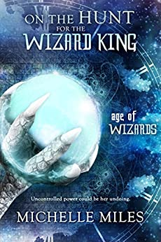 On the Hunt for the Wizard King: An Epic Fantasy Adventure (Age of Wizards Book 2) by [Miles, Michelle]