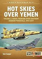 Hot Skies over Yemen: Aerial Warfare over Southern Arabian Peninsula, 1994-2017 (Middle East@war)