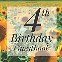 4th Birthday Guestbook: Sunflowers Outdoor Floral Themed - Fourth Party Toddler Children Event Celebration Keepsake Book - Family Friend Sign in Write Name, Advice Wish Message Comment Prediction - W/ Gift Recorder Tracker Log & Picture Space