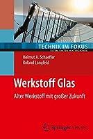 Werkstoff Glas: Alter Werkstoff mit grosser Zukunft (Technik im Fokus)