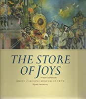 The Store of Joys: Writers Celebrate the North Carolina Museum of Art's Fiftieth Anniversary