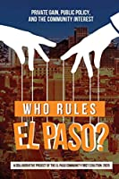Who Rules El Paso?: Private Gain, Public Policy, and the Community Interest