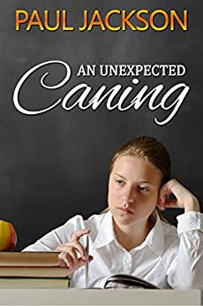 An Unexpected Caning: three schoolgirl spanking tales by [Jackson, Paul]