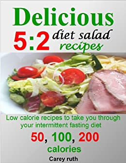 Delicious 5:2 diet salads recipes:low calorie recipes to take you through your intermittent fasting diet; 50, 100, and 200 calories by [ruth, carey]