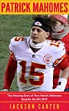 Patrick Mahomes: The Amazing Story of How Patrick Mahomes Became the MVP of the NFL (English Edition)