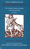 The Comedies of Machiavelli: The Women from Andros; the Mandrake; Clizia (Hackett Classics)