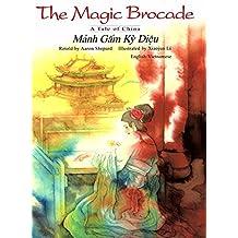 The Magic Brocade: A Tale of China: Mảnh Gấm Kỳ Diệu (Bilingual - English and Vietnamese)