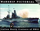 Warship Pictorial No. 23 - Italian Heavy Cruisers of World War II