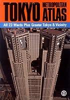 Tokyo metropolitan atlas―All 23 wards plus greater Tokyo & vicinity