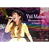 Yui Makino 10th Anniversary LIVE~So Happy!!~ [DVD]