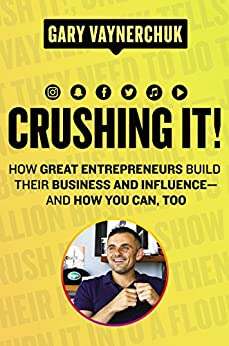 Crushing It!: How Great Entrepreneurs Build Their Business and Influence—and How You Can, Too: How Great Entrepreneurs Build Their Business and Influence—and How You Can, Too by [Vaynerchuk, Gary]