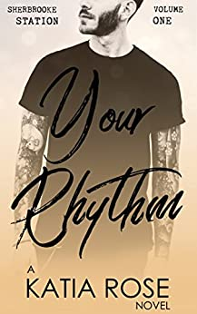 Your Rhythm (Sherbrooke Station Book 1) by [Rose, Katia]