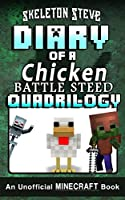 Diary of a Chicken Battle Steed Quadrilogy: Unofficial Minecraft Books for Kids, Teens, & Nerds