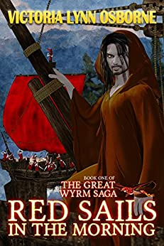 Red Sails in the Morning (The Great Wyrm Saga Book 1) by [Osborne, Victoria Lynn]