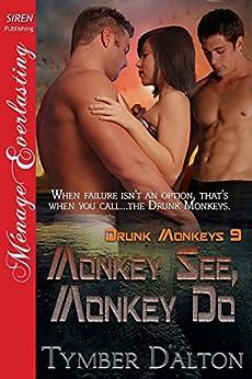 Monkey See, Monkey Do [Drunk Monkeys 9] (Siren Publishing Menage Everlasting) by [Dalton, Tymber]