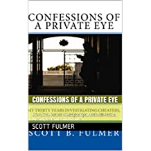 Confessions of a Private Eye: My Thirty Years Investigating Cheaters, Frauds, Missing Persons and Crooks