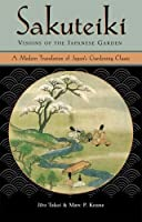 Sakuteiki Visions of the Japanese Garden: A Modern Translation of Japan's Gardening Classic (Tuttle Classics of Japanese Literature)