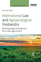 International Law and Agroecological Husbandry (Earthscan Food and Agriculture)
