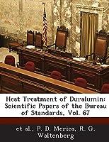 Heat Treatment of Duralumin: Scientific Papers of the Bureau of Standards, Vol. 67