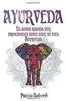 AYURVEDA: La guida rapida per principianti sullo stile di vita Ayurveda