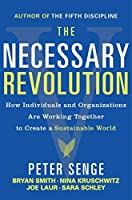 The Necessary Revolution: How Individuals and Organizations Are Working Together to Create a Sustainable World by Peter M. Senge Bryan Smith Nina Kruschwitz Joe Laur Sara Schley(2010-04-06)