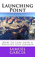 Launching Point: How To Leap Into a Positive Life Change (HeartWater Series) (Volume 1) [並行輸入品]