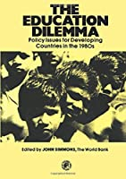 The Education Dilemma: Policy Issues for Developing Countries in the 1980s (Pergamon International Library of Science, Technology, Engineering, and)