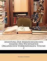 Anleitung Zur Mikrochemischen Analyse Der Wichtigsten Organischen Verbeindungen, Volume 2