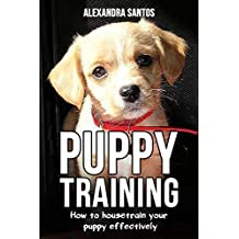 Puppy Training: How to housetrain your puppy effectively ((House training puppy, house training pads, puppy treats, house soiling problems, house training for outdoors, training program))
