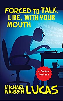 Forced to Talk, Like, With Your Mouth: a DevOps Mystery by [Lucas, Michael Warren]