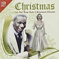 Christmas With Nat King Cole & Rosemary Clooney